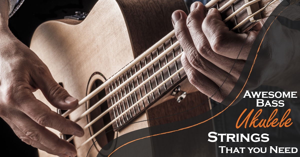 Awesome Bass Ukulele Strings That you Need