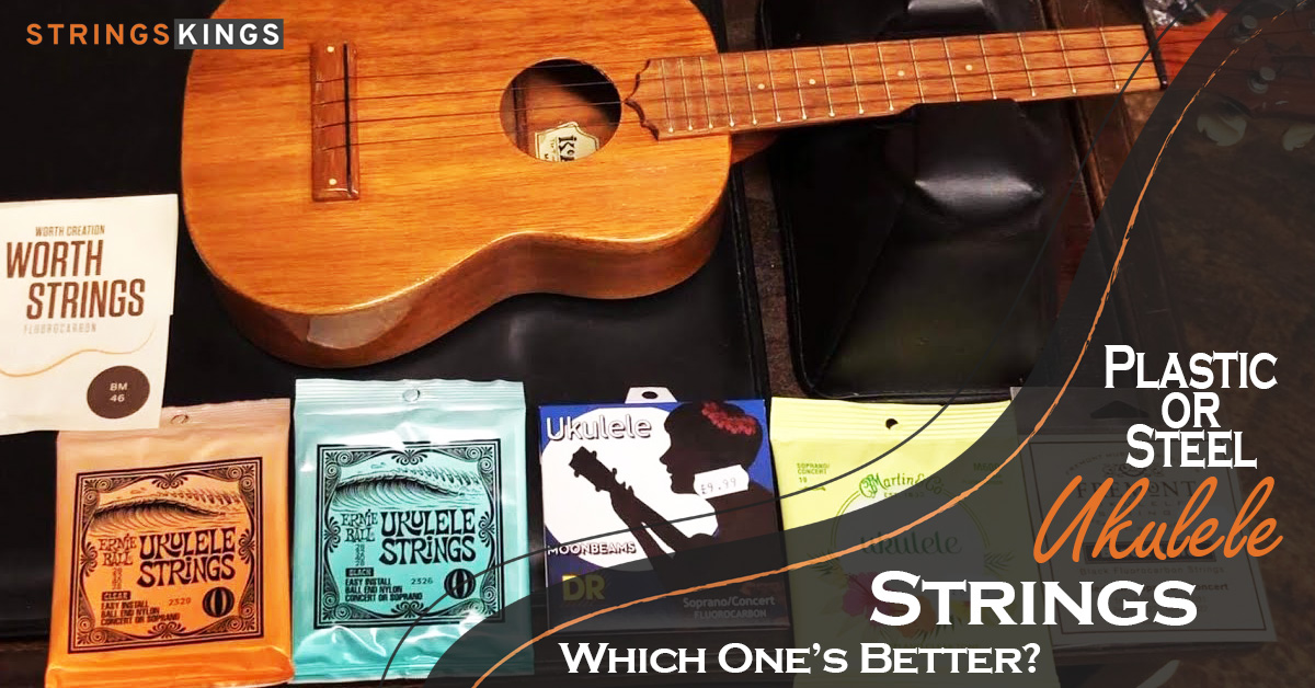 Plastic Or Steel Ukulele Strings - Which One's Better