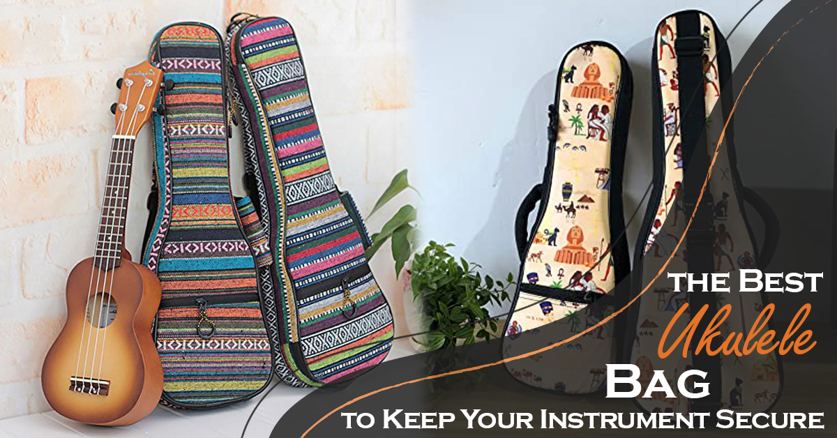 The Best Ukulele Bag to Keep Your Instrument Secure 1