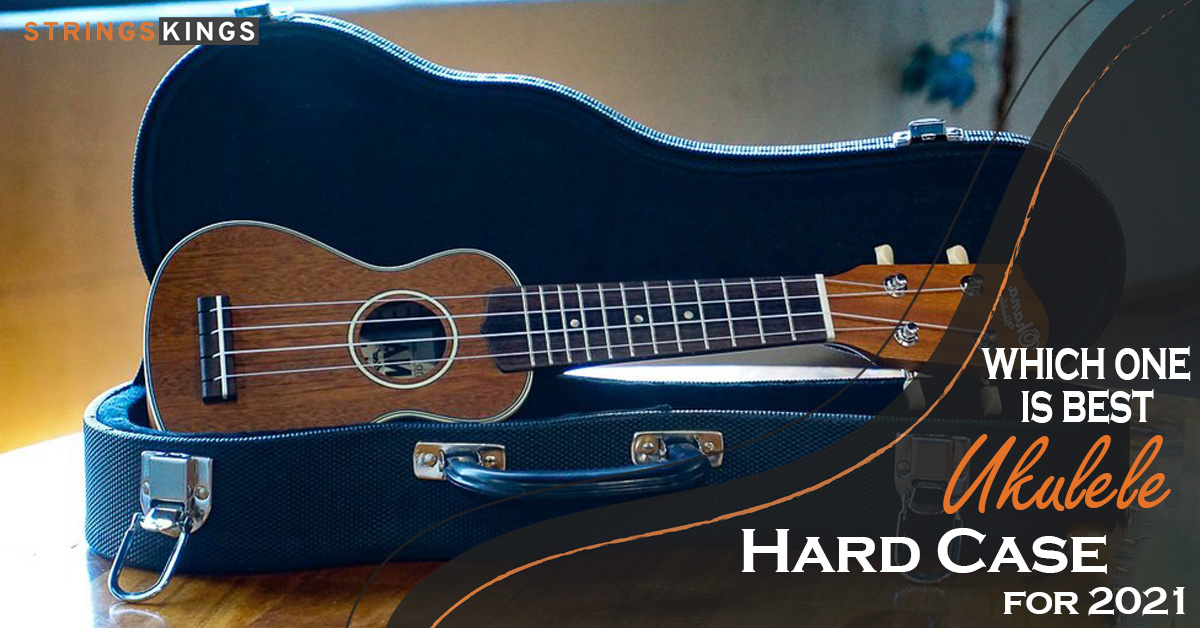 Which one is Best Ukulele Hard Case for 2021
