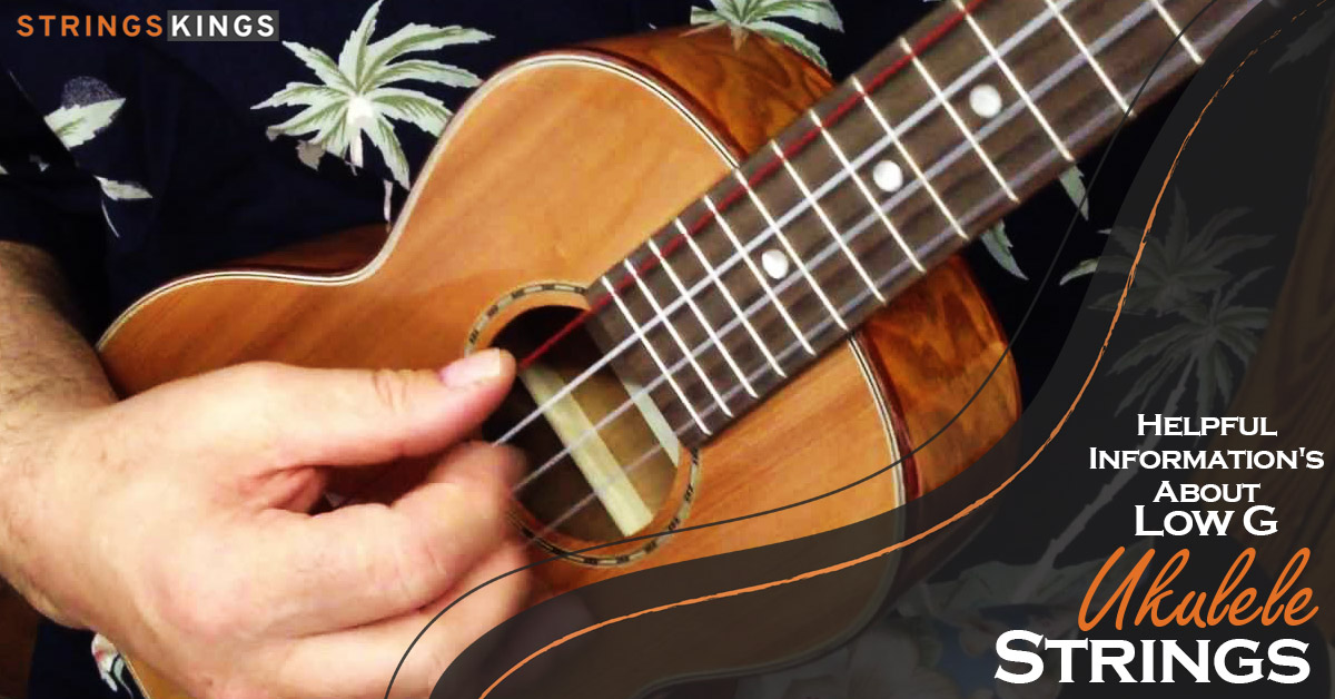 Helpful Information's About Low G Ukulele Strings