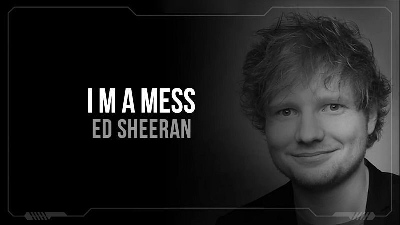 Ed Sheeran Im a Mess